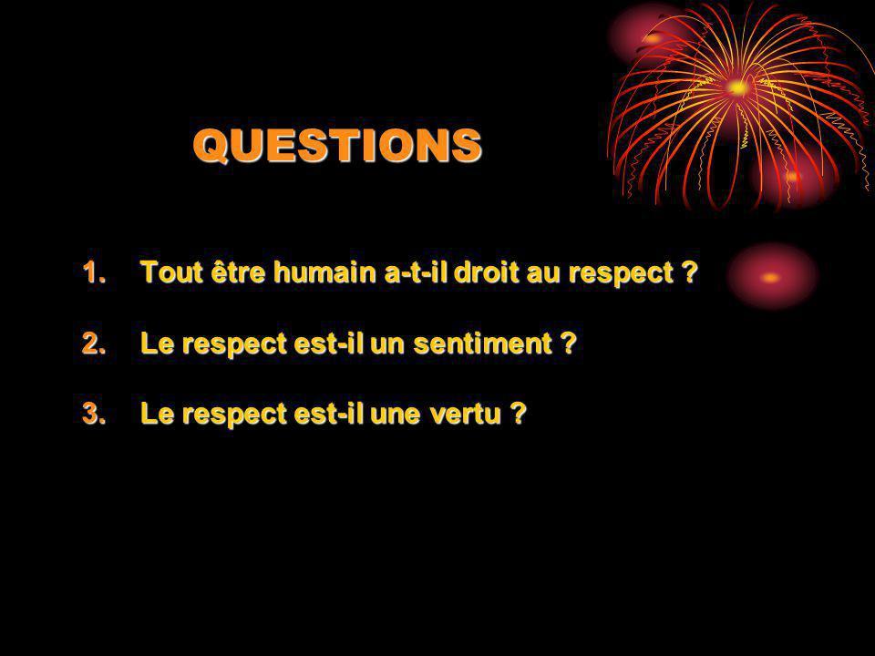 QUESTIONS 1.Tout être humain a-t-il droit au respect .