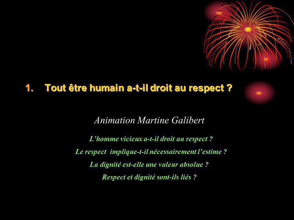 1.Tout être humain a-t-il droit au respect . 2.Estime .