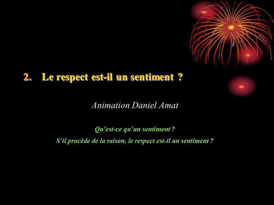 2.Le respect est-il un sentiment .Animation Daniel Amat Quest-ce quun sentiment .