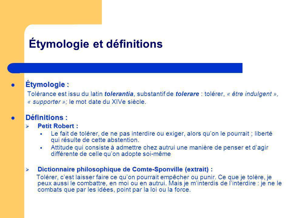 Étymologie et définitions Étymologie : Étymologie : Tolérance est issu du latin tolerantia, substantif de tolerare : tolérer, « être indulgent », « su
