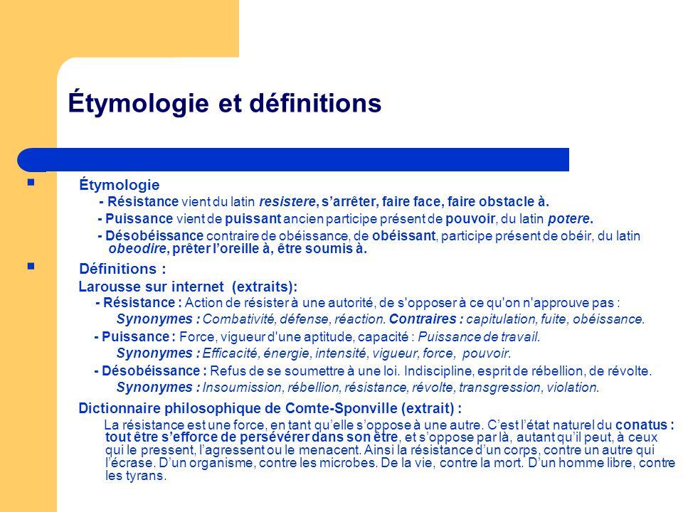 Étymologie et définitions Étymologie - Résistance vient du latin resistere, sarrêter, faire face, faire obstacle à. - Puissance vient de puissant anci