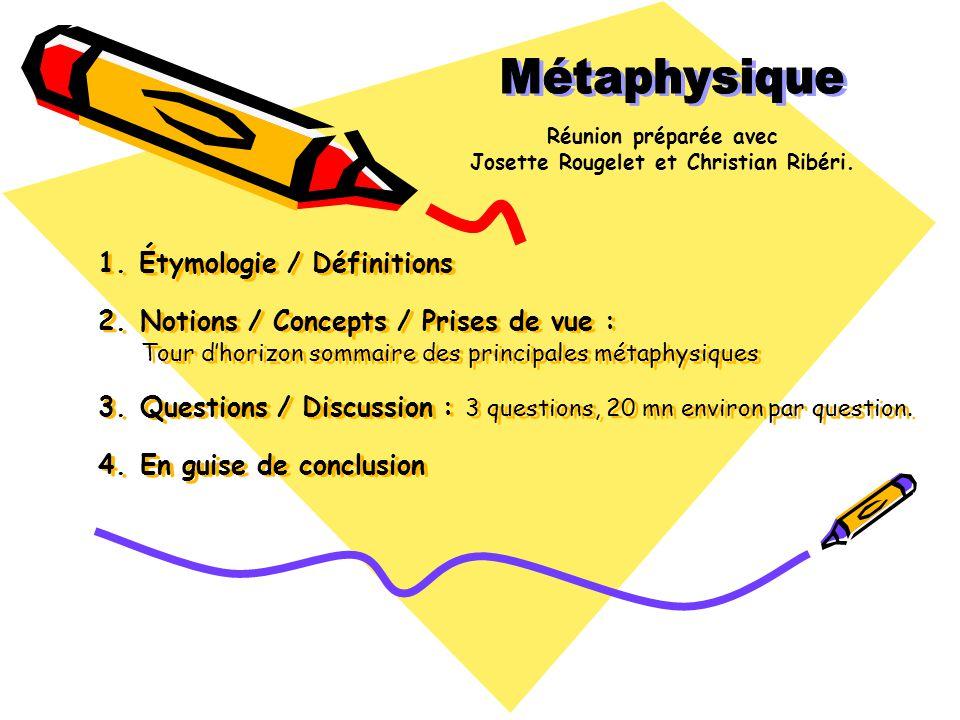Étymologie et définitions Étymologie Métaphysique vient du grec méta ta phusika, au-delà ou après la physique.