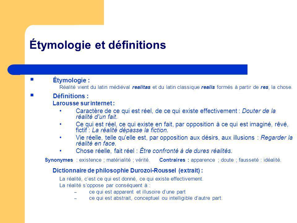 Étymologie et définitions Étymologie : Réalité vient du latin médiéval realitas et du latin classique realis formés à partir de res, la chose.