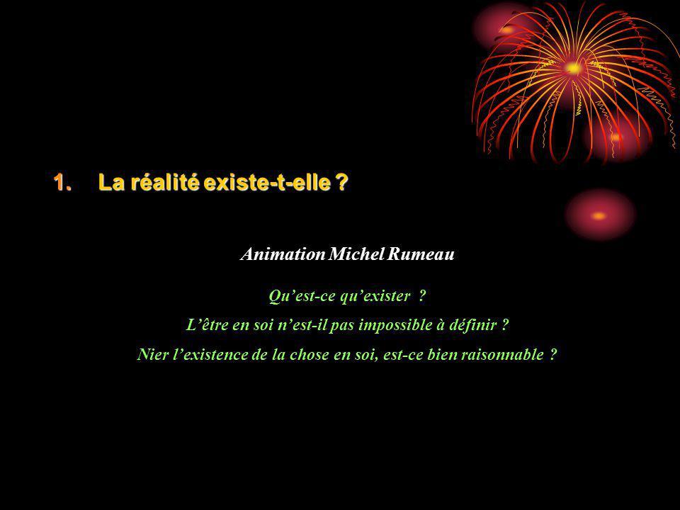 1.La réalité existe-t-elle . Animation Michel Rumeau Quest-ce quexister .