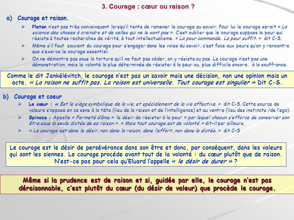 a)Courage et raison. Platon Platon nest pas très convainquant lorsquil tente de ramener le courage au savoir. Pour lui le courage serait « La science