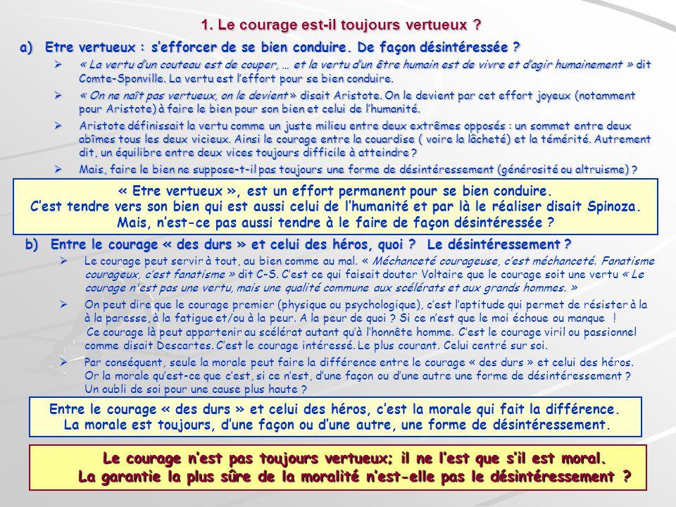 1. Le courage est-il toujours vertueux ? 1. Le courage est-il toujours vertueux ? a)Etre vertueux : sefforcer de se bien conduire. De façon désintéres
