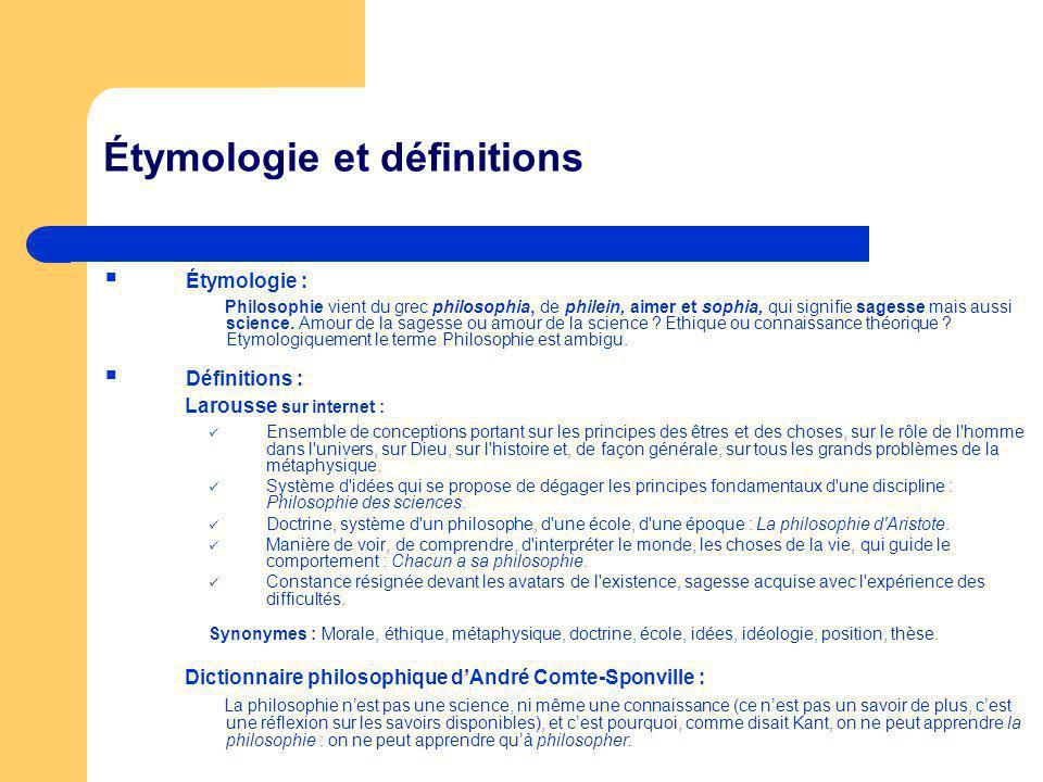 Étymologie et définitions Étymologie : Philosophie vient du grec philosophia, de philein, aimer et sophia, qui signifie sagesse mais aussi science. Am