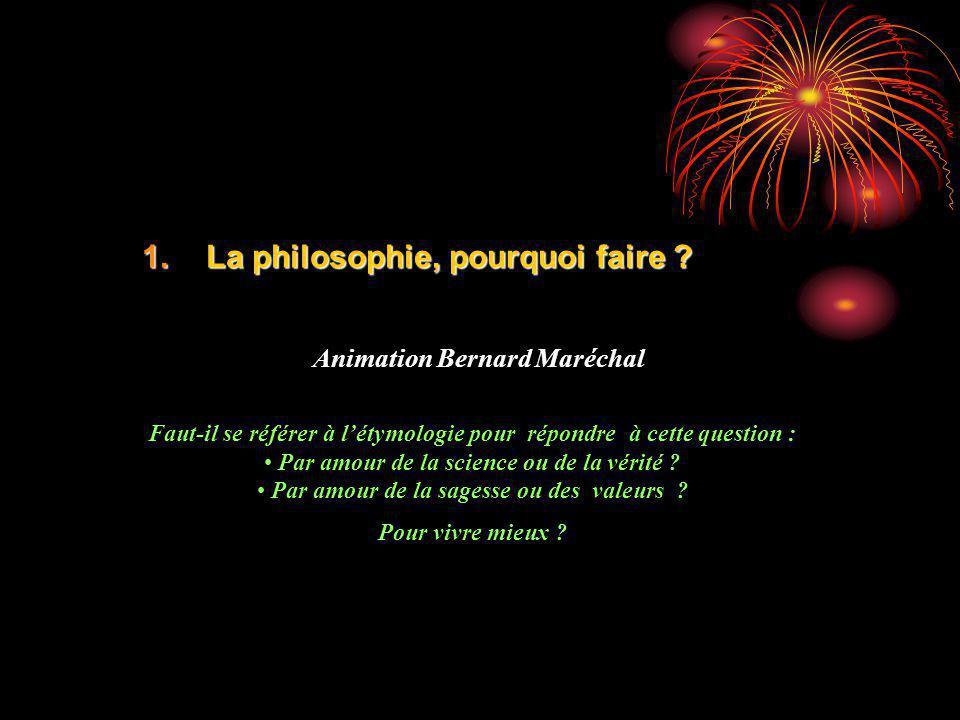 1.La philosophie, pourquoi faire ? Animation Bernard Maréchal Faut-il se référer à létymologie pour répondre à cette question : Par amour de la scienc