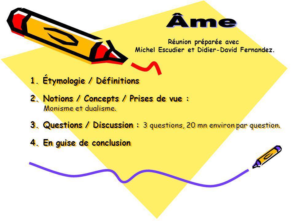 1. Étymologie / Définitions 2. Notions / Concepts / Prises de vue : Monisme et dualisme.