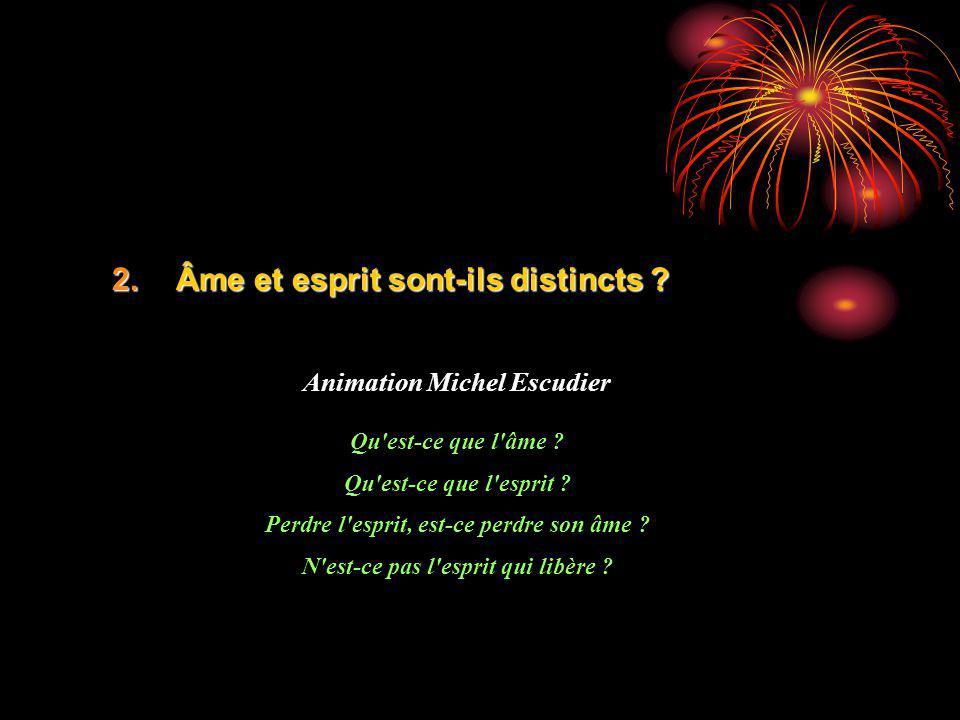 2.Âme et esprit sont-ils distincts . Animation Michel Escudier Qu est-ce que l âme .