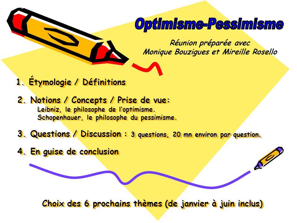 3 questions, 20 mn environ par question. 1. Étymologie / Définitions 2. Notions / Concepts / Prise de vue: Leibniz, le philosophe de loptimisme. Schop