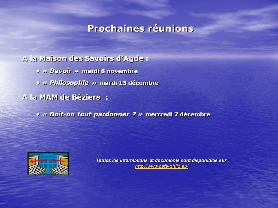 A la Maison des SavoirsdAgde: A la Maison des Savoirs dAgde : « Devoir » mardi 8 novembre « Devoir » mardi 8 novembre « Philosophie » mardi 13 décembre « Philosophie » mardi 13 décembre A la MAM de Béziers : « Doit-on tout pardonner .