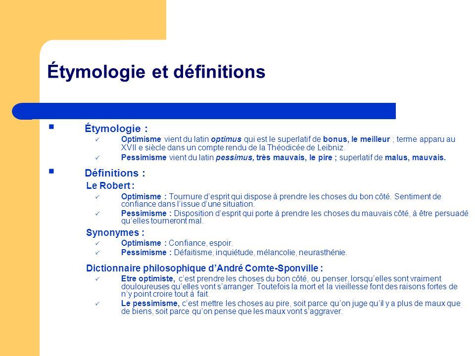 Étymologie et définitions Étymologie : Optimisme vient du latin optimus qui est le superlatif de bonus, le meilleur ; terme apparu au XVII e siècle da