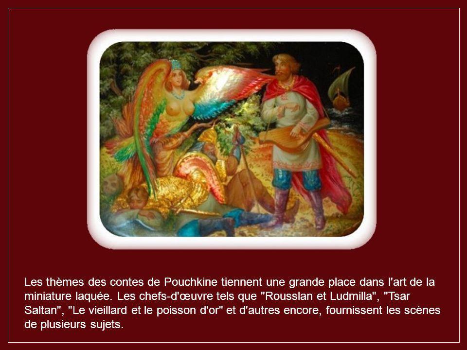 Les thèmes des contes de Pouchkine tiennent une grande place dans l art de la miniature laquée.