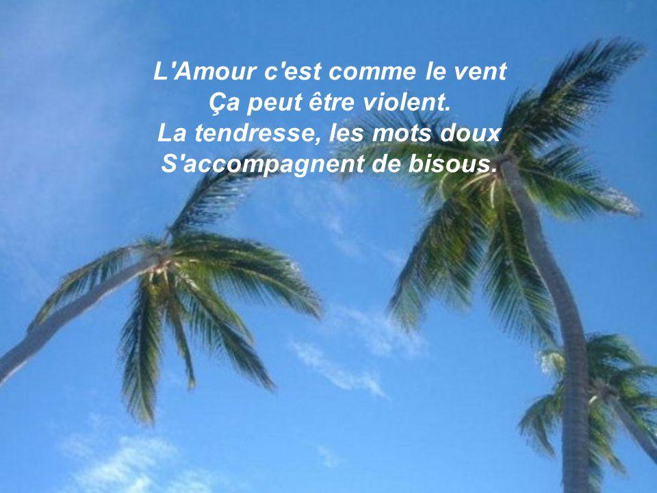 L Amour c est comme le vent Ça peut être violent.
