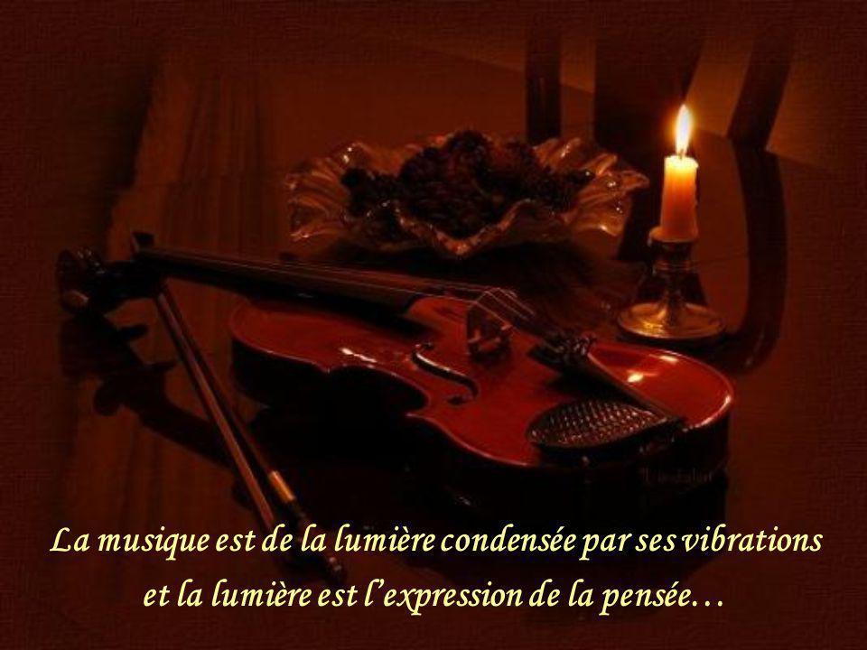 La musique est de la lumière condensée par ses vibrations et la lumière est lexpression de la pensée…