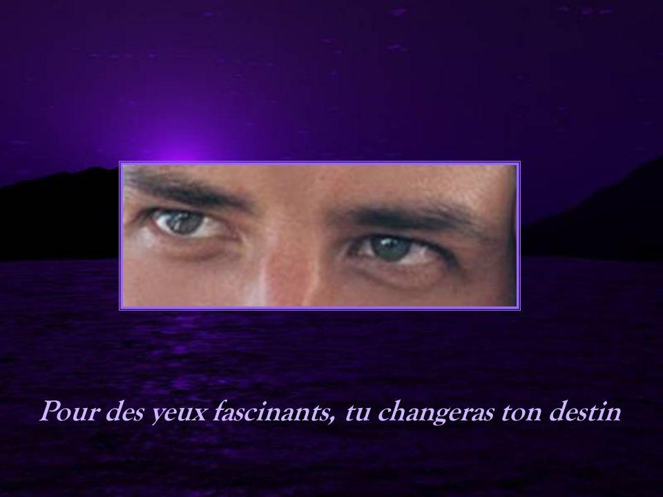 Pour des yeux fascinants, tu changeras ton destin