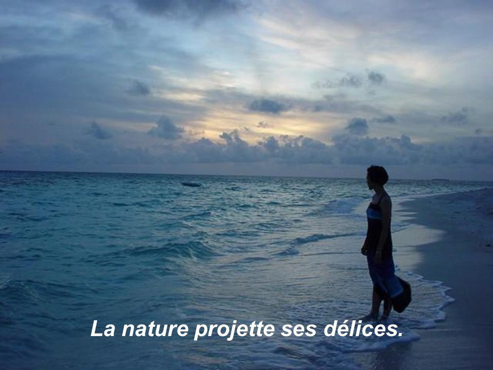 La nature projette ses délices.