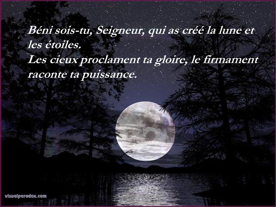 Béni sois-tu, Seigneur, qui as créé la lune et les étoiles.