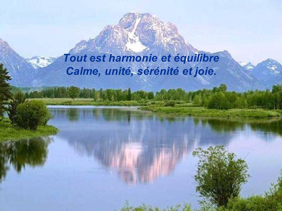 Tout est harmonie et équilibre Calme, unité, sérénité et joie.