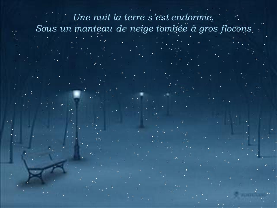 Une nuit la terre sest endormie, Sous un manteau de neige tombée à gros flocons