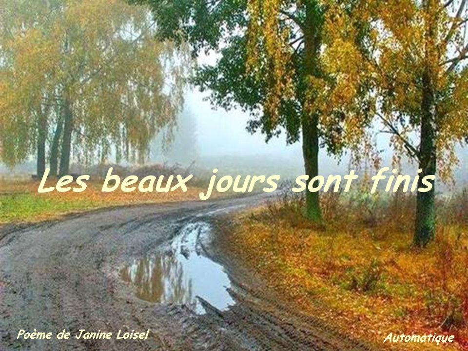 Les plus beaux jours sont finis Les beaux jours sont finis Poème de Janine Loisel Automatique