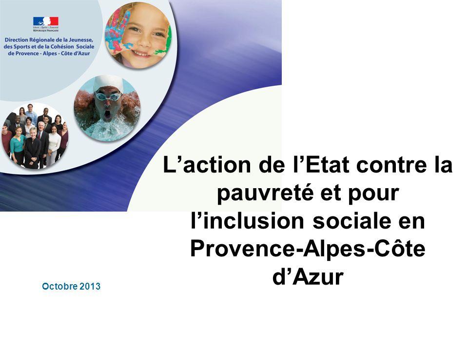Laction de lEtat contre la pauvreté et pour linclusion sociale en Provence-Alpes-Côte dAzur Octobre 2013