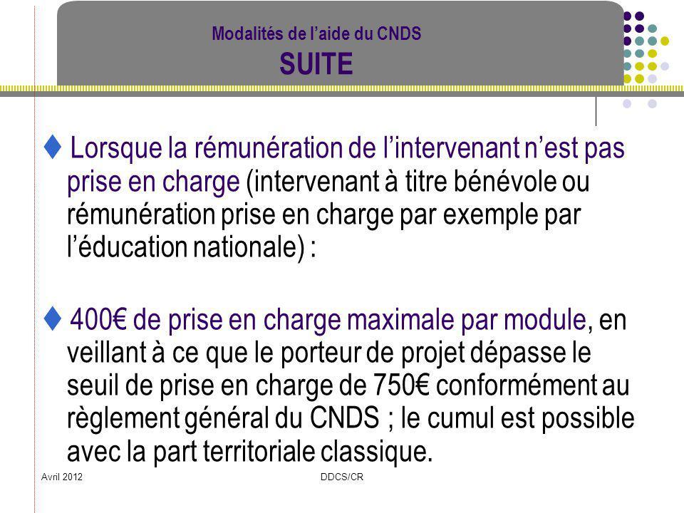 Avril 2012DDCS/CR Modalités de laide du CNDS SUITE Lorsque la rémunération de lintervenant nest pas prise en charge (intervenant à titre bénévole ou r