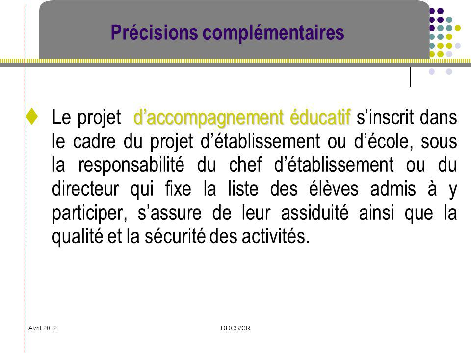 Avril 2012DDCS/CR Précisions complémentaires daccompagnement éducatif Le projet daccompagnement éducatif sinscrit dans le cadre du projet détablisseme