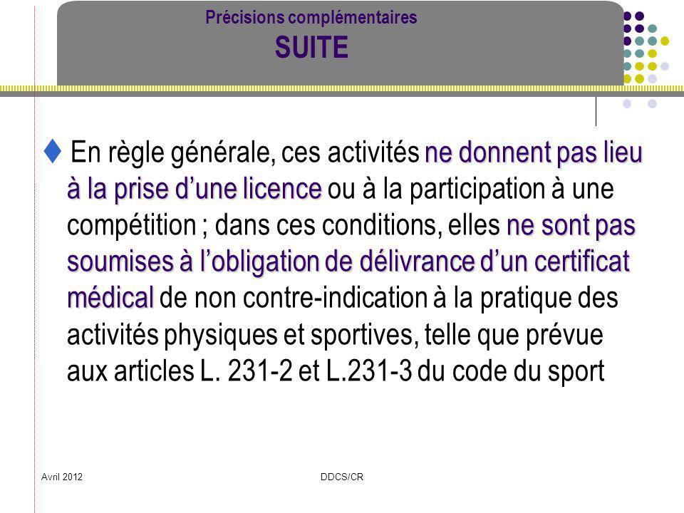 Avril 2012DDCS/CR Précisions complémentaires SUITE ne donnent pas lieu à la prise dune licence ne sont pas soumises à lobligation de délivrance dun ce
