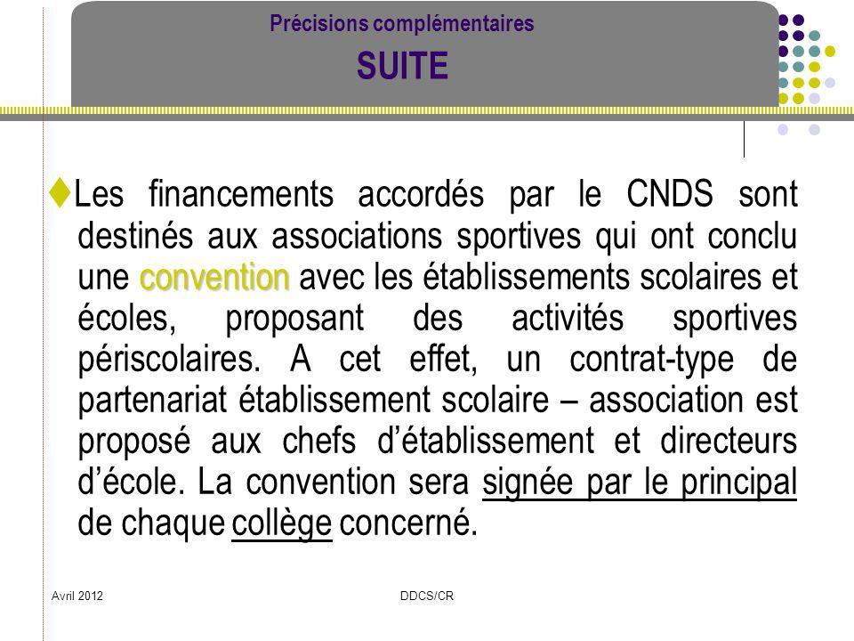 Avril 2012DDCS/CR Précisions complémentaires SUITE convention Les financements accordés par le CNDS sont destinés aux associations sportives qui ont c