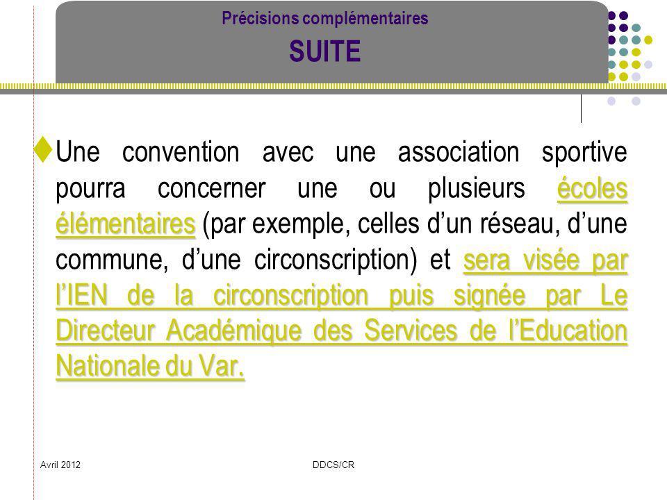 Avril 2012DDCS/CR Précisions complémentaires SUITE écoles élémentaires sera visée par lIEN de la circonscription puis signée par Le Directeur Académiq