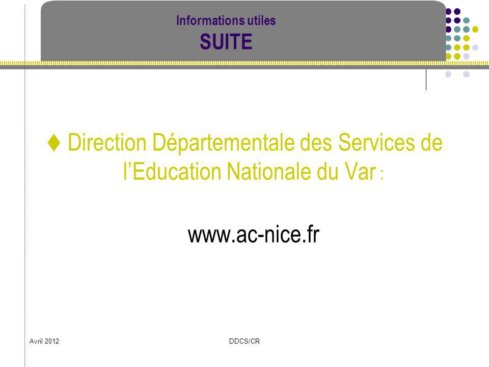 Avril 2012DDCS/CR Informations utiles SUITE Direction Départementale des Services de lEducation Nationale du Var : www.ac-nice.fr
