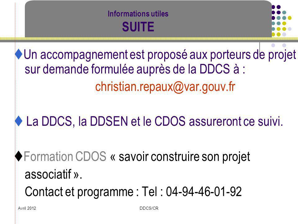 Avril 2012DDCS/CR Informations utiles SUITE Un accompagnement est proposé aux porteurs de projet sur demande formulée auprès de la DDCS à : christian.