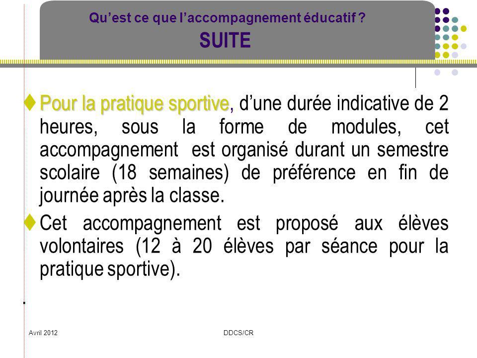 Avril 2012DDCS/CR Quest ce que laccompagnement éducatif ? SUITE Pour la pratique sportive Pour la pratique sportive, dune durée indicative de 2 heures
