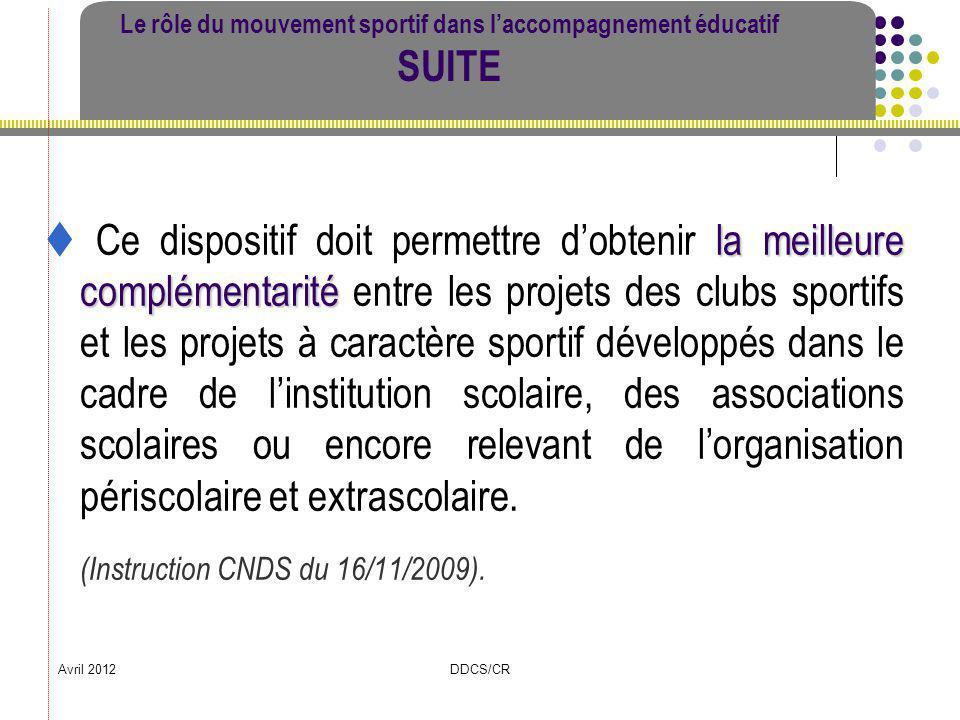 Avril 2012DDCS/CR Le rôle du mouvement sportif dans laccompagnement éducatif SUITE la meilleure complémentarité Ce dispositif doit permettre dobtenir