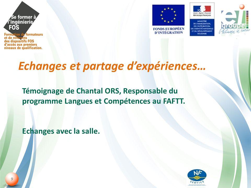 9 Echanges et partage dexpériences… Témoignage de Chantal ORS, Responsable du programme Langues et Compétences au FAFTT.