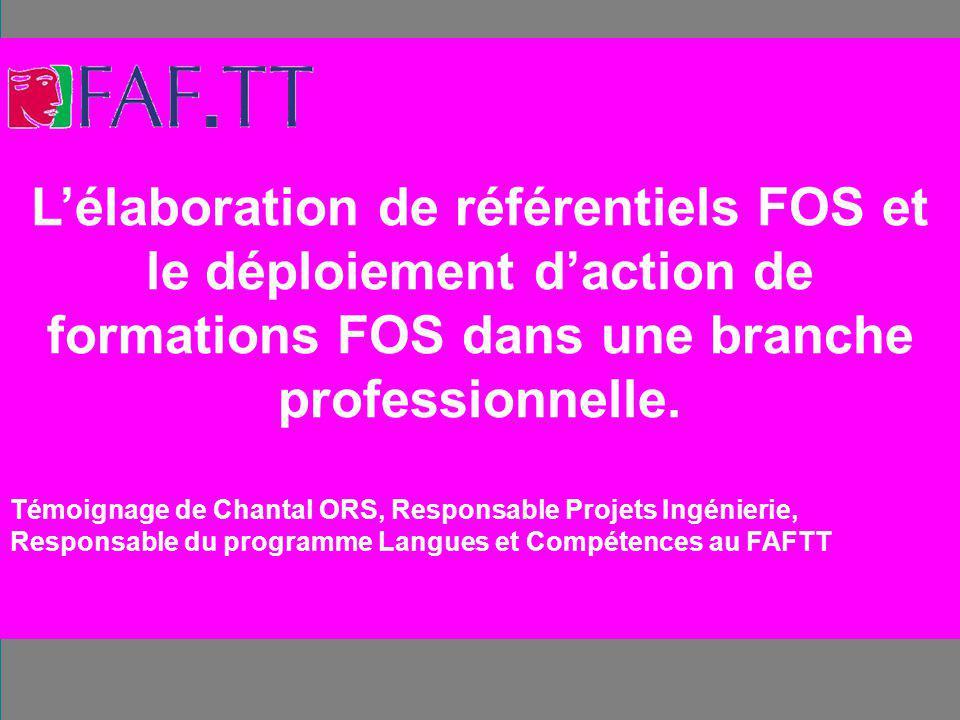 Lélaboration de référentiels FOS et le déploiement daction de formations FOS dans une branche professionnelle. Témoignage de Chantal ORS, Responsable