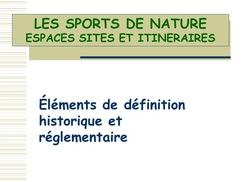 LES SPORTS DE NATURE ESPACES SITES ET ITINERAIRES Éléments de définition historique et réglementaire