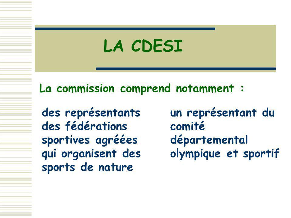 LA CDESI La commission comprend notamment : des représentants des fédérations sportives agréées qui organisent des sports de nature un représentant du comité départemental olympique et sportif