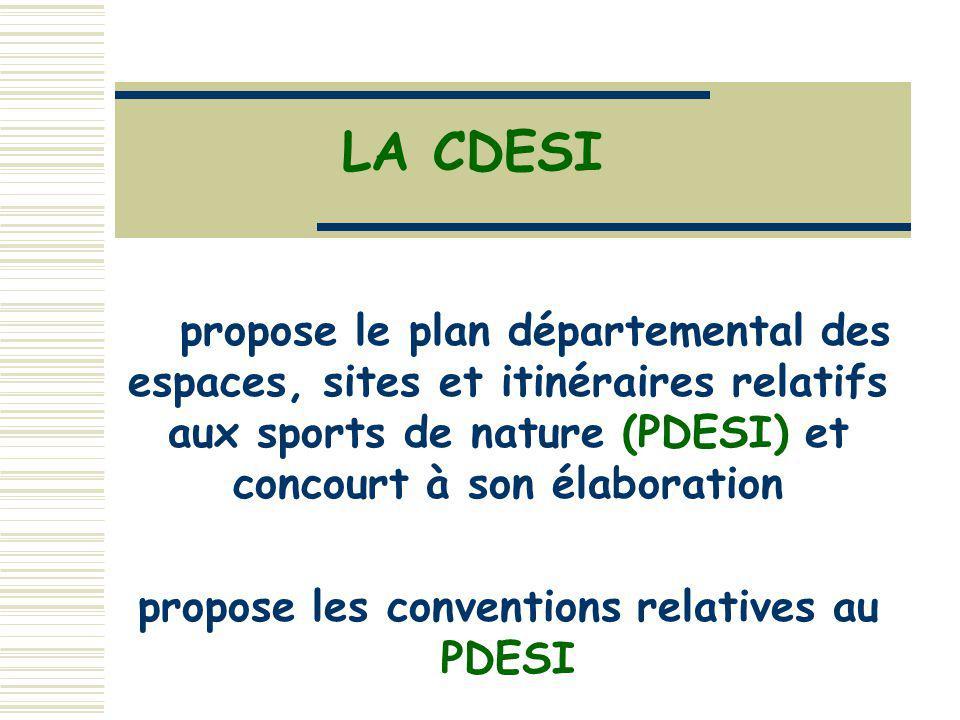LA CDESI propose le plan départemental des espaces, sites et itinéraires relatifs aux sports de nature (PDESI) et concourt à son élaboration propose les conventions relatives au PDESI