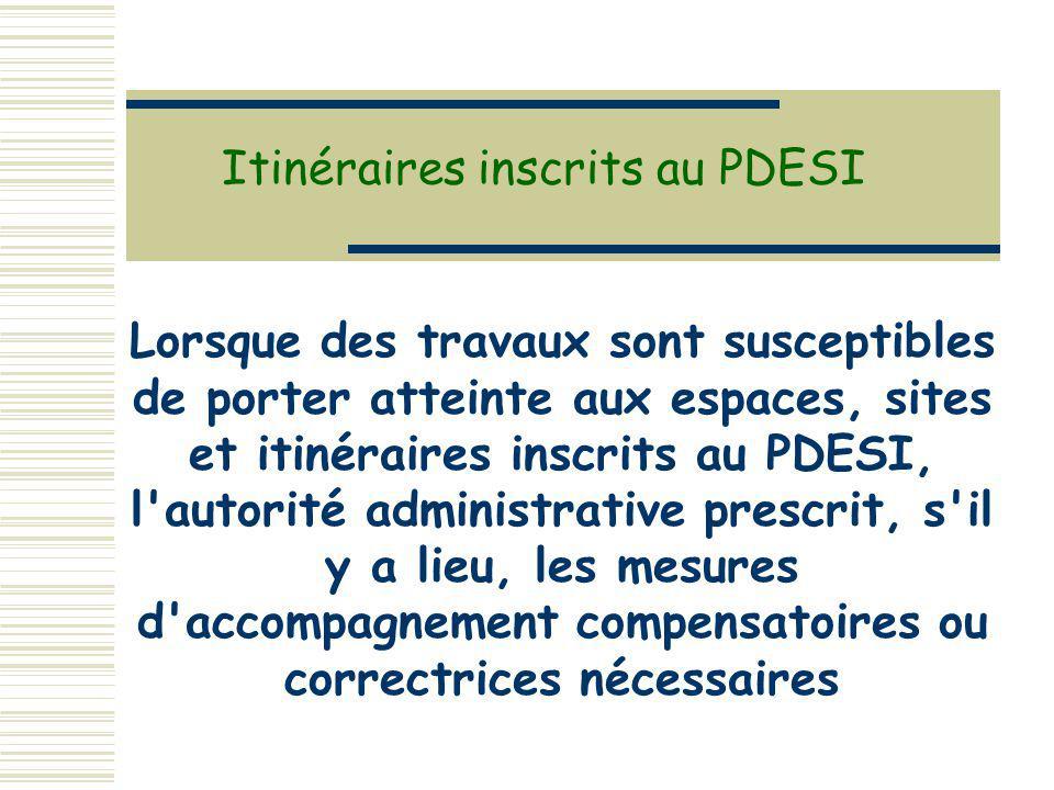 Lorsque des travaux sont susceptibles de porter atteinte aux espaces, sites et itinéraires inscrits au PDESI, l'autorité administrative prescrit, s'il