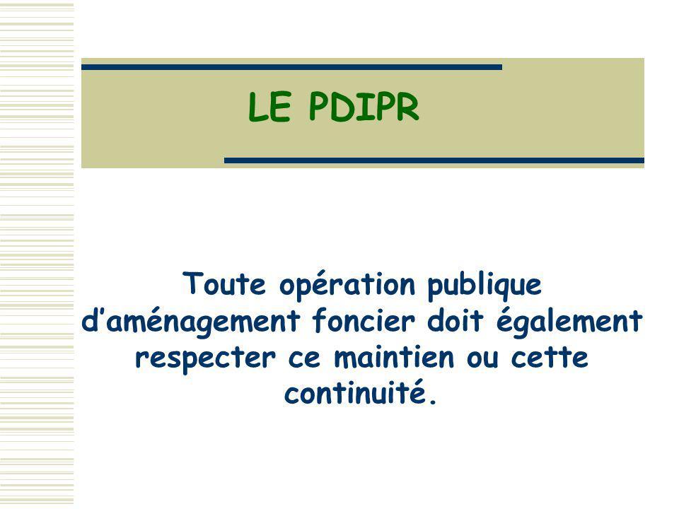 LE PDIPR Toute opération publique daménagement foncier doit également respecter ce maintien ou cette continuité.