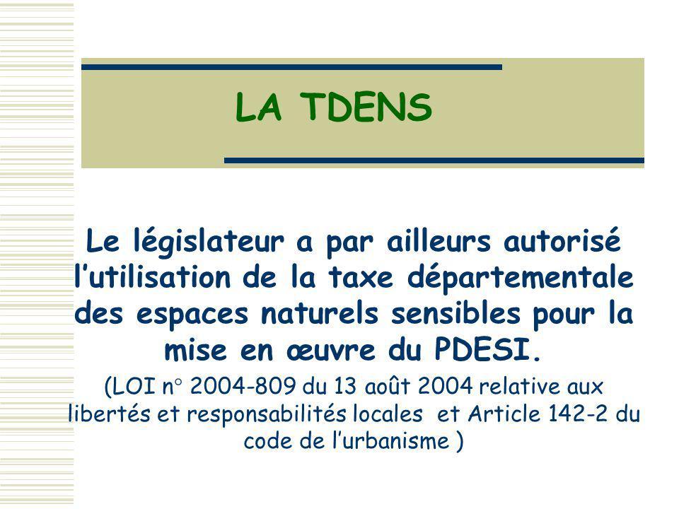 LA TDENS Le législateur a par ailleurs autorisé lutilisation de la taxe départementale des espaces naturels sensibles pour la mise en œuvre du PDESI.