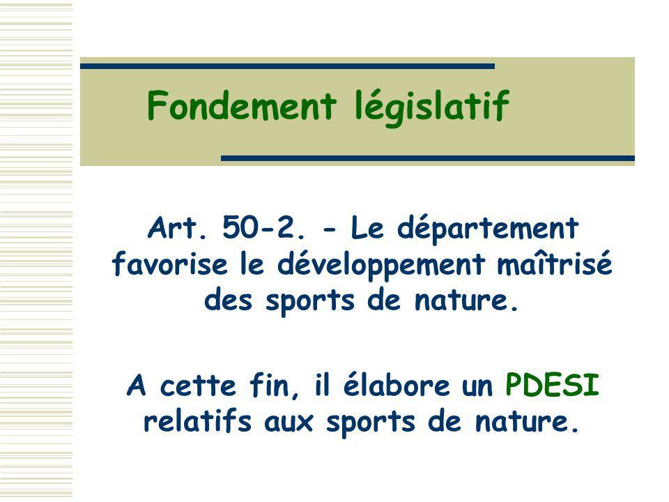Fondement législatif Art. 50-2. - Le département favorise le développement maîtrisé des sports de nature. A cette fin, il élabore un PDESI relatifs au