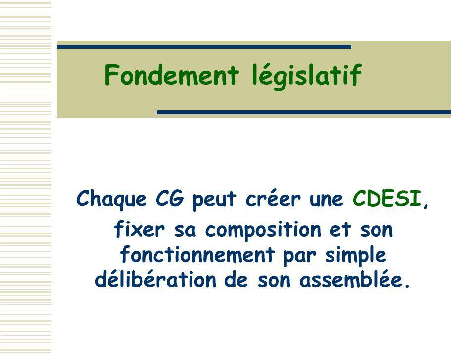 Fondement législatif Chaque CG peut créer une CDESI, fixer sa composition et son fonctionnement par simple délibération de son assemblée.