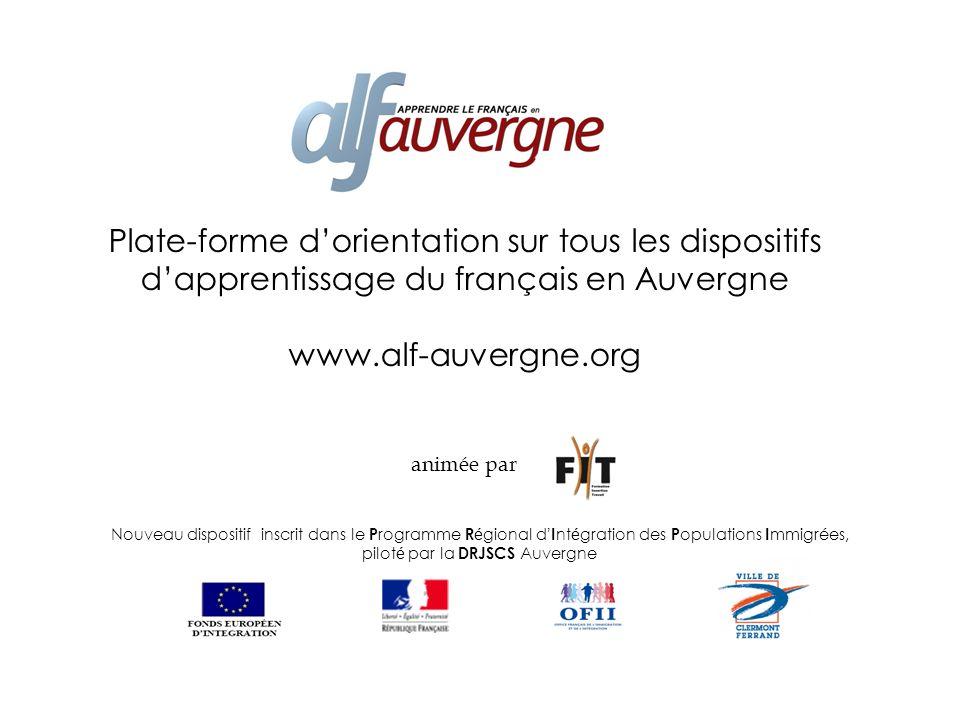 Plate-forme dorientation sur tous les dispositifs dapprentissage du français en Auvergne www.alf-auvergne.org animée par Nouveau dispositif inscrit da