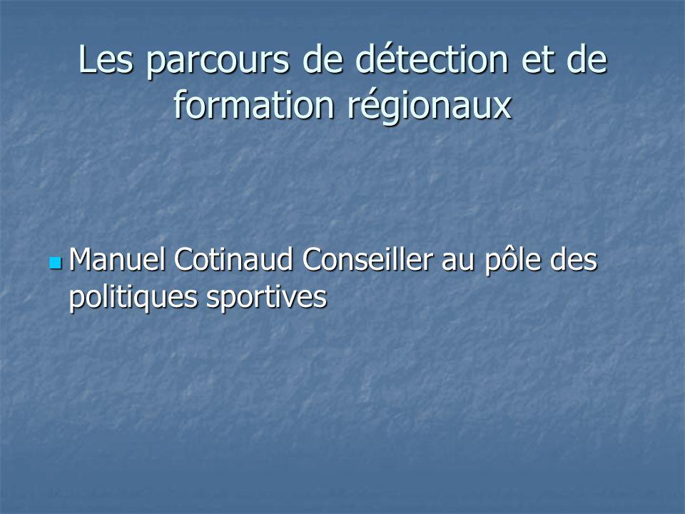 Les parcours de détection et de formation régionaux Manuel Cotinaud Conseiller au pôle des politiques sportives Manuel Cotinaud Conseiller au pôle des