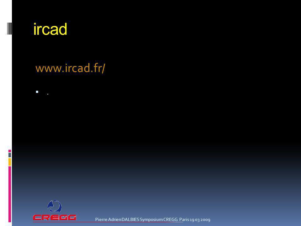 ircad www.ircad.fr/. Pierre Adrien DALBIES Symposium CREGG Paris 19 03 2009