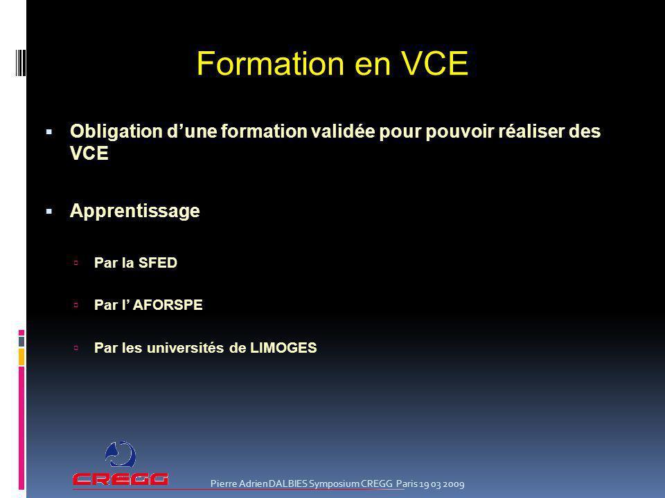 Obligation dune formation validée pour pouvoir réaliser des VCE Apprentissage Par la SFED Par l AFORSPE Par les universités de LIMOGES Formation en VC